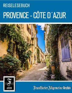 """Zwei Ziele sorgen in Frankreich für besondere Aufmerksamkeit: Die Provence und die Côte d'Azur beschäftigen auch das neue F.A.Z.-eBook """"Reiselesebuch Provence - Côte d'Azur""""."""